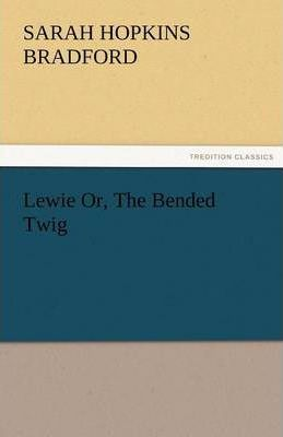 Lewie Or, the Bended Twig Cover Image