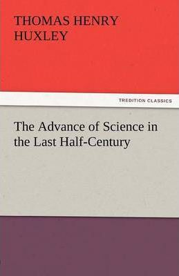 The Advance of Science in the Last Half-Century Cover Image