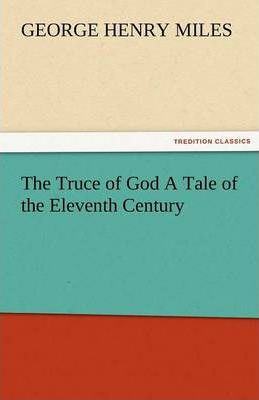 The Truce of God a Tale of the Eleventh Century Cover Image
