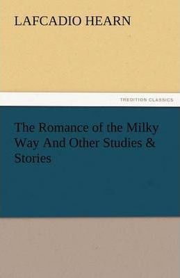 The Romance of the Milky Way and Other Studies & Stories Cover Image