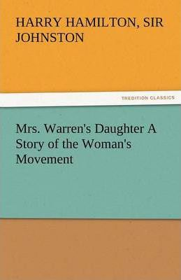 Mrs. Warren's Daughter a Story of the Woman's Movement Cover Image
