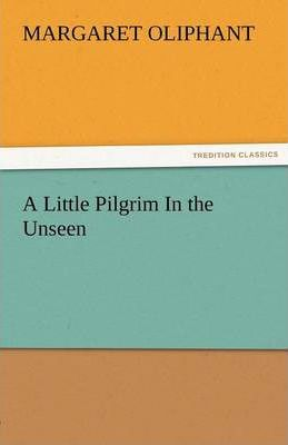 A Little Pilgrim in the Unseen Cover Image