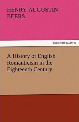 A History of English Romanticism in the Eighteenth Century Cover Image