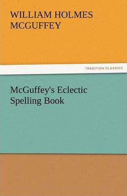 McGuffey's Eclectic Spelling Book Cover Image