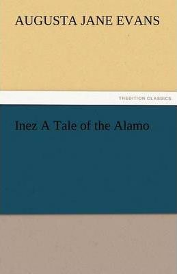 Inez a Tale of the Alamo Cover Image