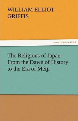 The Religions of Japan from the Dawn of History to the Era of Meiji Cover Image