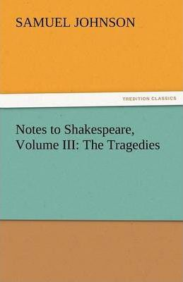 Notes to Shakespeare, Volume III Cover Image