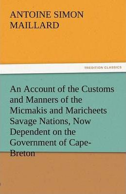 An Account of the Customs and Manners of the Micmakis and Maricheets Savage Nations, Now Dependent on the Government of Cape-Breton Cover Image