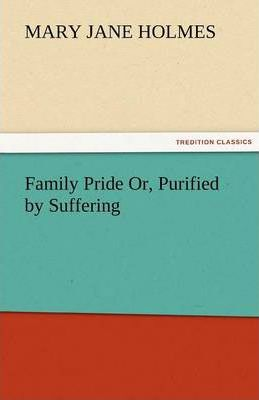 Family Pride Or, Purified by Suffering Cover Image