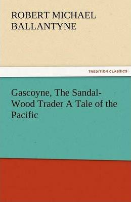 Gascoyne, The Sandal-Wood Trader A Tale of the Pacific Cover Image