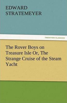 The Rover Boys on Treasure Isle Or, the Strange Cruise of the Steam Yacht Cover Image