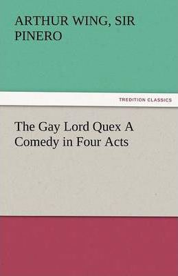 The Gay Lord Quex a Comedy in Four Acts Cover Image