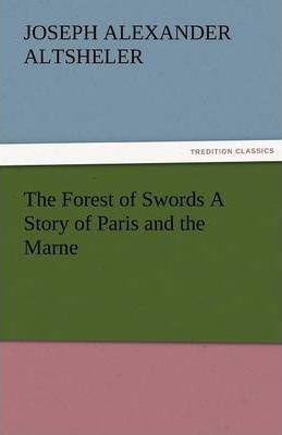 The Forest of Swords a Story of Paris and the Marne Cover Image