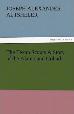 The Texan Scouts a Story of the Alamo and Goliad Cover Image