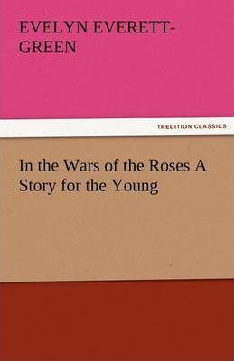In the Wars of the Roses a Story for the Young Cover Image