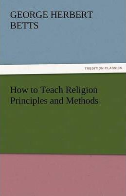 How to Teach Religion Principles and Methods Cover Image