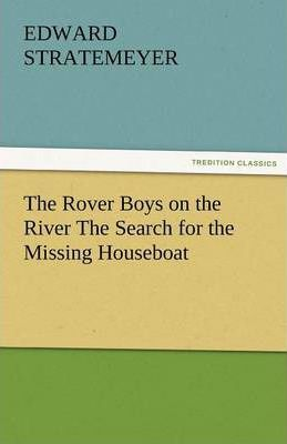 The Rover Boys on the River the Search for the Missing Houseboat Cover Image
