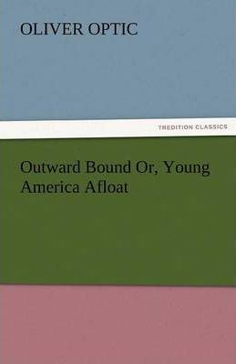 Outward Bound Or, Young America Afloat Cover Image