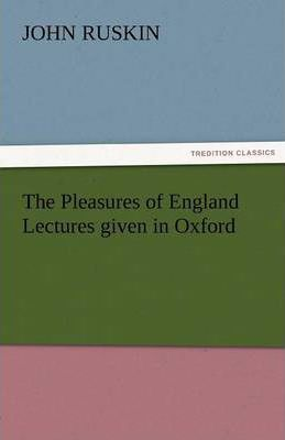 The Pleasures of England Lectures Given in Oxford Cover Image