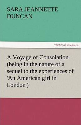 A Voyage of Consolation (Being in the Nature of a Sequel to the Experiences of 'an American Girl in London') Cover Image