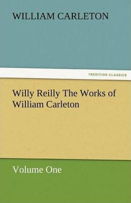 Willy Reilly the Works of William Carleton, Volume One Cover Image
