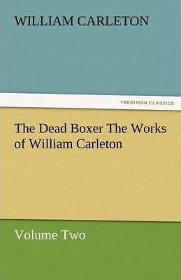 The Dead Boxer the Works of William Carleton, Volume Two Cover Image