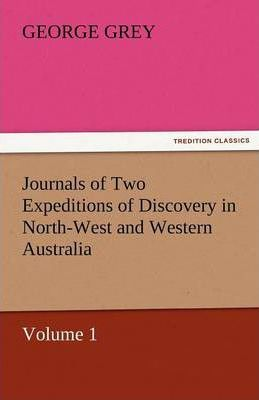 Journals of Two Expeditions of Discovery in North-West and Western Australia, Volume 1 Cover Image