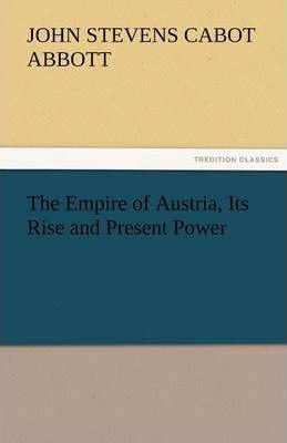 The Empire of Austria, Its Rise and Present Power Cover Image