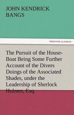 The Pursuit of the House-Boat Being Some Further Account of the Divers Doings of the Associated Shades, Under the Leadership of Sherlock Holmes, Esq. Cover Image