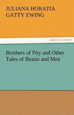 Brothers of Pity and Other Tales of Beasts and Men Cover Image