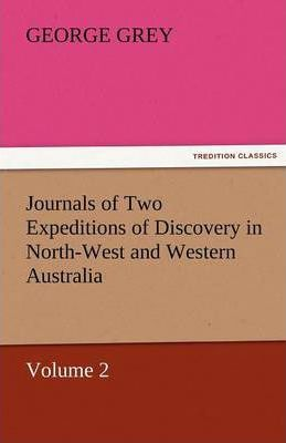 Journals of Two Expeditions of Discovery in North-West and Western Australia, Volume 2 Cover Image
