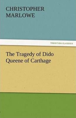 The Tragedy of Dido Queene of Carthage Cover Image