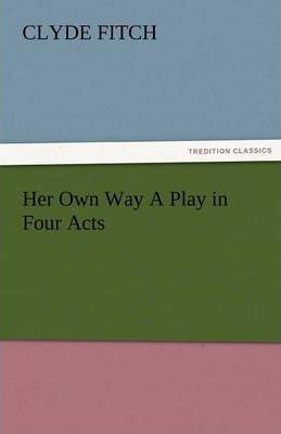 Her Own Way a Play in Four Acts Cover Image