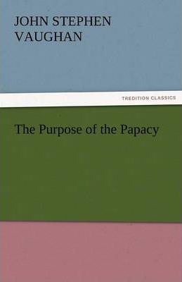 The Purpose of the Papacy Cover Image