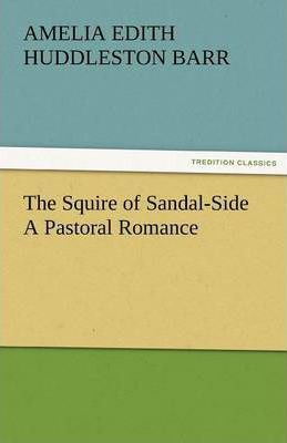 The Squire of Sandal-Side a Pastoral Romance Cover Image