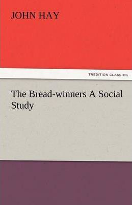 The Bread-Winners a Social Study Cover Image