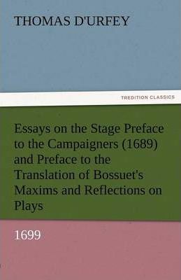 Essays on the Stage Preface to the Campaigners (1689) and Preface to the Translation of Bossuet's Maxims and Reflections on Plays (1699) Cover Image
