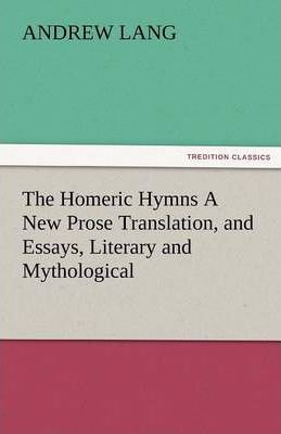 The Homeric Hymns a New Prose Translation, and Essays, Literary and Mythological Cover Image