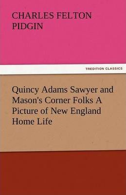 Quincy Adams Sawyer and Mason's Corner Folks a Picture of New England Home Life Cover Image