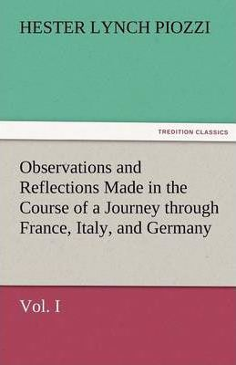 Observations and Reflections Made in the Course of a Journey Through France, Italy, and Germany, Vol. I Cover Image