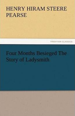 Four Months Besieged the Story of Ladysmith Cover Image
