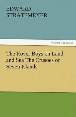 The Rover Boys on Land and Sea the Crusoes of Seven Islands Cover Image