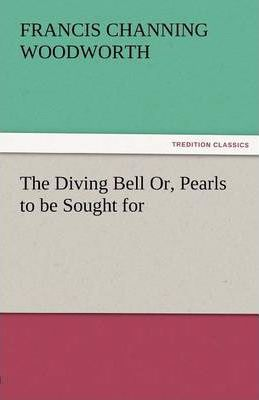 The Diving Bell Or, Pearls to Be Sought for Cover Image