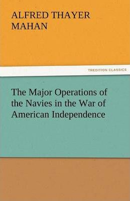 The Major Operations of the Navies in the War of American Independence Cover Image