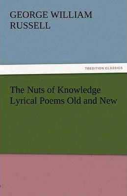 The Nuts of Knowledge Lyrical Poems Old and New Cover Image