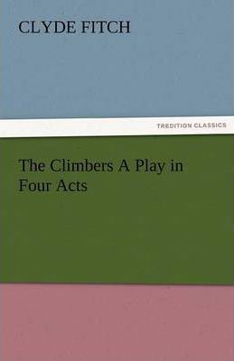 The Climbers a Play in Four Acts Cover Image