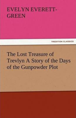 The Lost Treasure of Trevlyn a Story of the Days of the Gunpowder Plot Cover Image