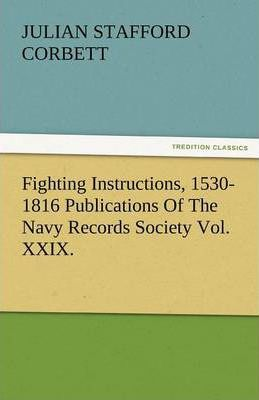 Fighting Instructions, 1530-1816 Publications of the Navy Records Society Vol. XXIX. Cover Image