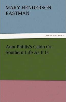 Aunt Phillis's Cabin Or, Southern Life As It Is Cover Image