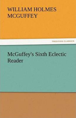 McGuffey's Sixth Eclectic Reader Cover Image